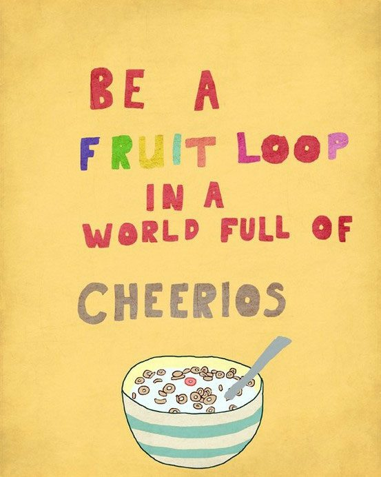 be-a-fruit-loop-in-a-world-of-cheerios